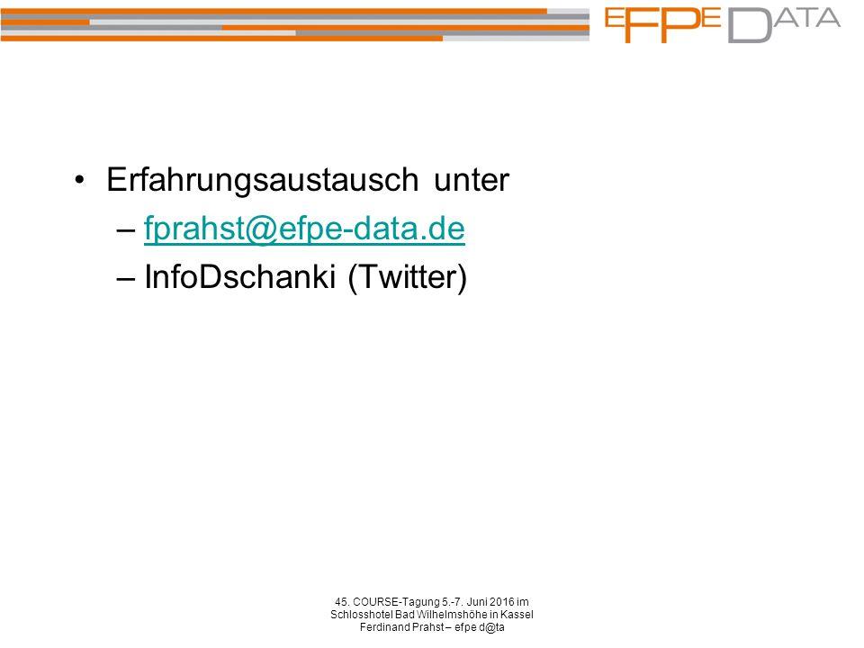 Erfahrungsaustausch unter –fprahst@efpe-data.defprahst@efpe-data.de –InfoDschanki (Twitter) 45. COURSE-Tagung 5.-7. Juni 2016 im Schlosshotel Bad Wilh