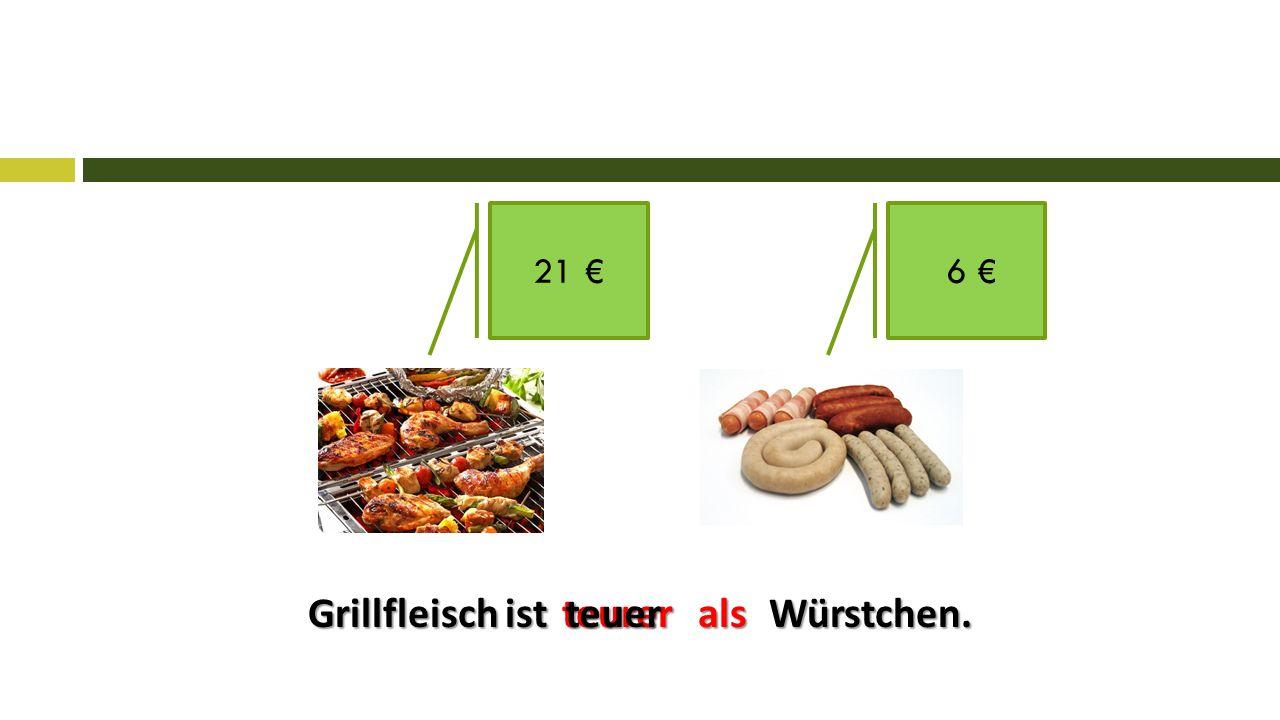 Grillfleisch ist Würstchen. 21 € 6 € teureralsteuer