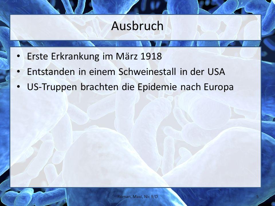 Ausbruch Erste Erkrankung im März 1918 Entstanden in einem Schweinestall in der USA US-Truppen brachten die Epidemie nach Europa 5Roman, Maxi, Nic 9/D