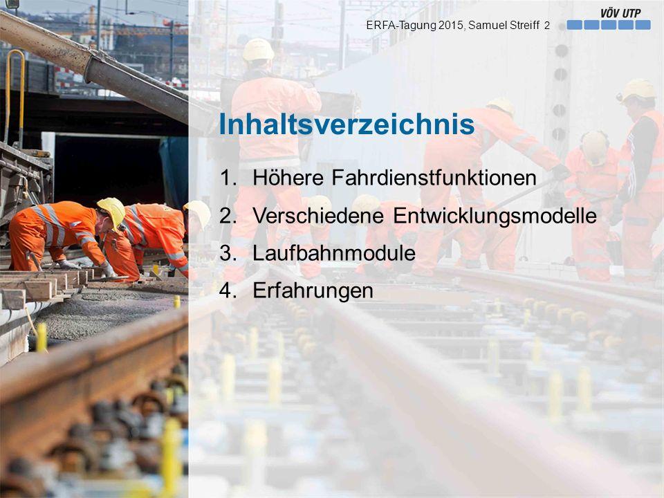 Inhaltsverzeichnis 1.Höhere Fahrdienstfunktionen 2.Verschiedene Entwicklungsmodelle 3.Laufbahnmodule 4.Erfahrungen ERFA-Tagung 2015, Samuel Streiff 2