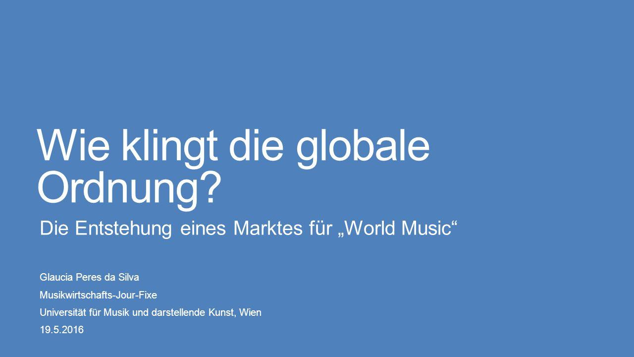 """Einleitung """"World Music -Markt Begriff von """"World Music Statistiken dieses Marktes Historische Betrachtung: Mythische Entstehung durch eine Marketing- Kampagne Fragestellung Wie ist ein Markt für """"World Music entstanden."""