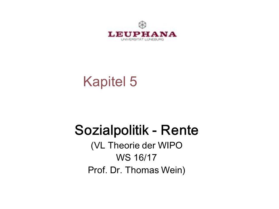 Kapitel 5 Sozialpolitik - Rente (VL Theorie der WIPO WS 16/17 Prof. Dr. Thomas Wein)