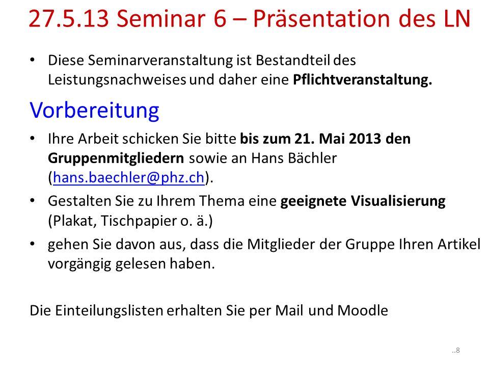27.5.13 Seminar 6 – Präsentation des LN Diese Seminarveranstaltung ist Bestandteil des Leistungsnachweises und daher eine Pflichtveranstaltung.