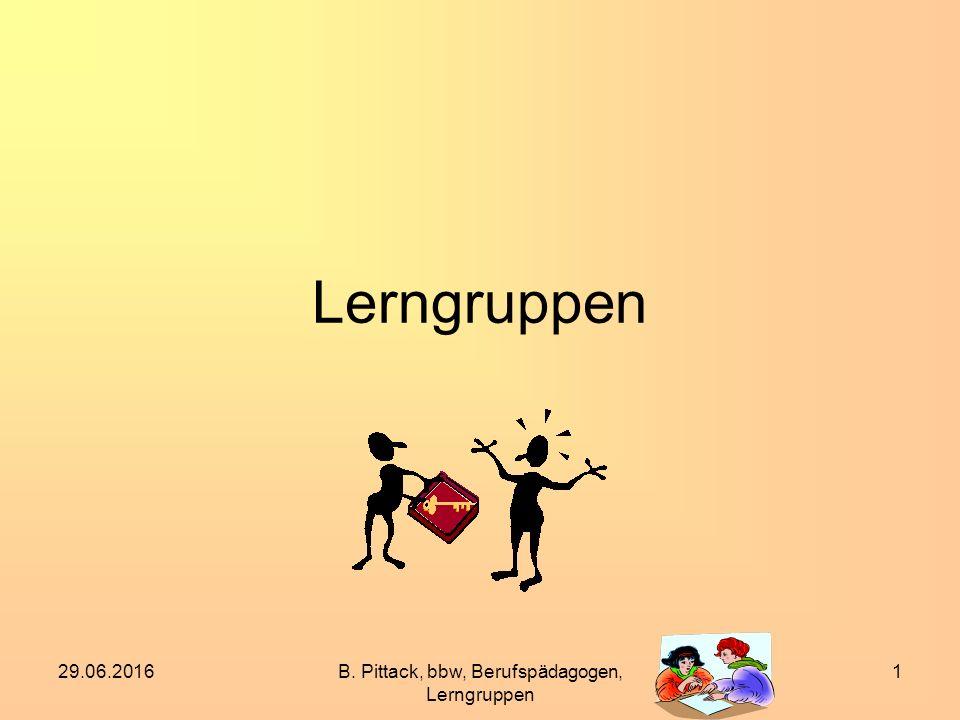 29.06.2016B.Pittack, bbw, Berufspädagogen, Lerngruppen 2 Ihre Erfahrungen.