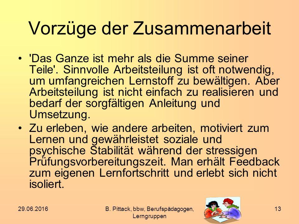 29.06.2016B. Pittack, bbw, Berufspädagogen, Lerngruppen 13 Vorzüge der Zusammenarbeit 'Das Ganze ist mehr als die Summe seiner Teile'. Sinnvolle Arbei
