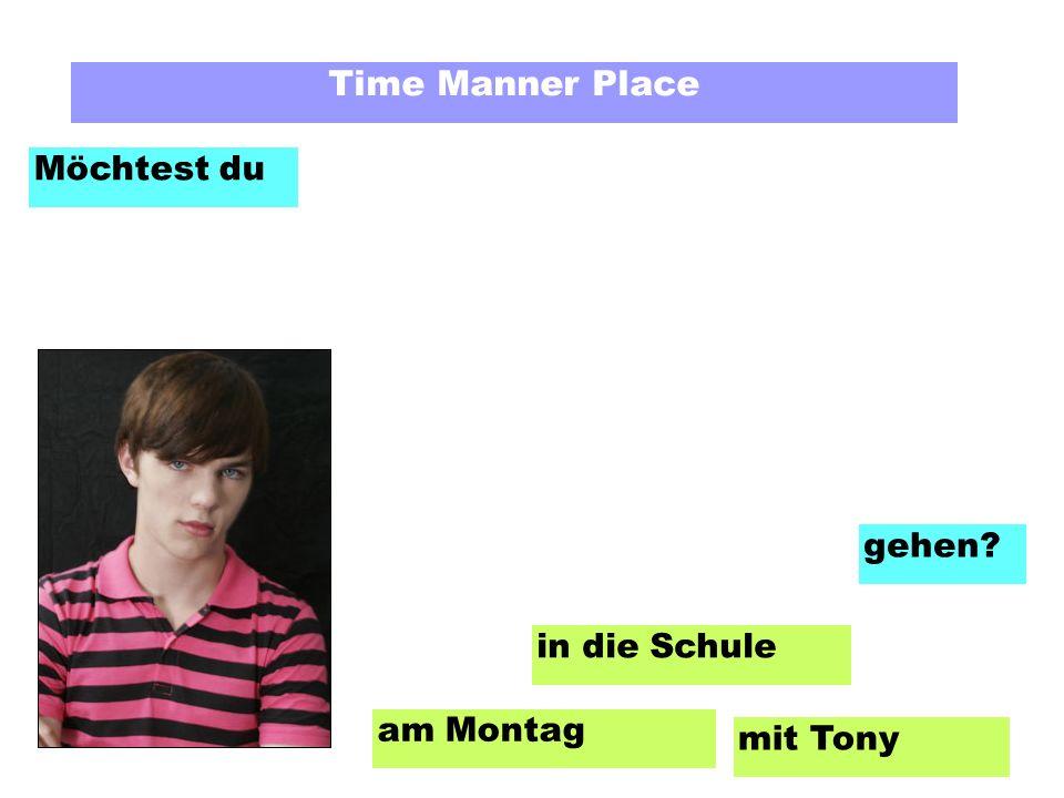 Time Manner Place Möchtest du am Montag mit Tony in die Schule gehen?