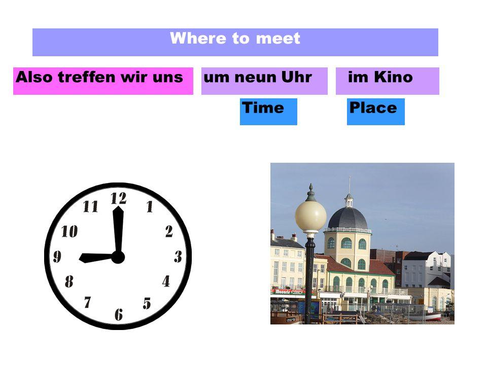 Where to meet um neun Uhr im Kino TimePlace Also treffen wir uns