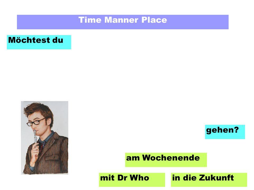 Time Manner Place Möchtest du am Wochenende mit Dr Whoin die Zukunft gehen