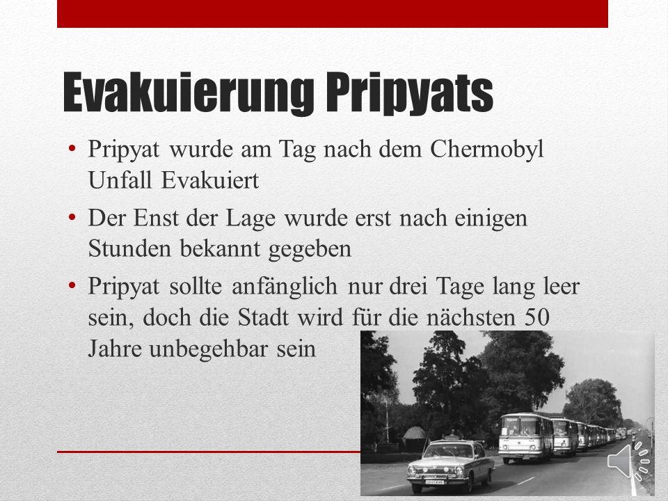 Evakuierung Pripyats Pripyat wurde am Tag nach dem Chermobyl Unfall Evakuiert Der Enst der Lage wurde erst nach einigen Stunden bekannt gegeben Pripyat sollte anfänglich nur drei Tage lang leer sein, doch die Stadt wird für die nächsten 50 Jahre unbegehbar sein