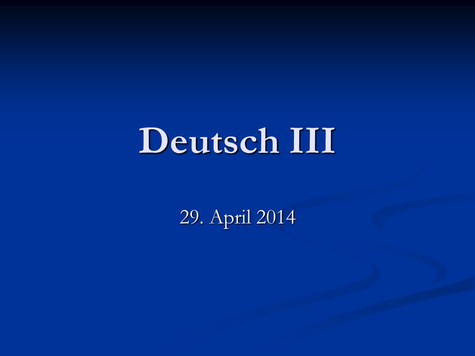 Deutsch III 29. April 2014