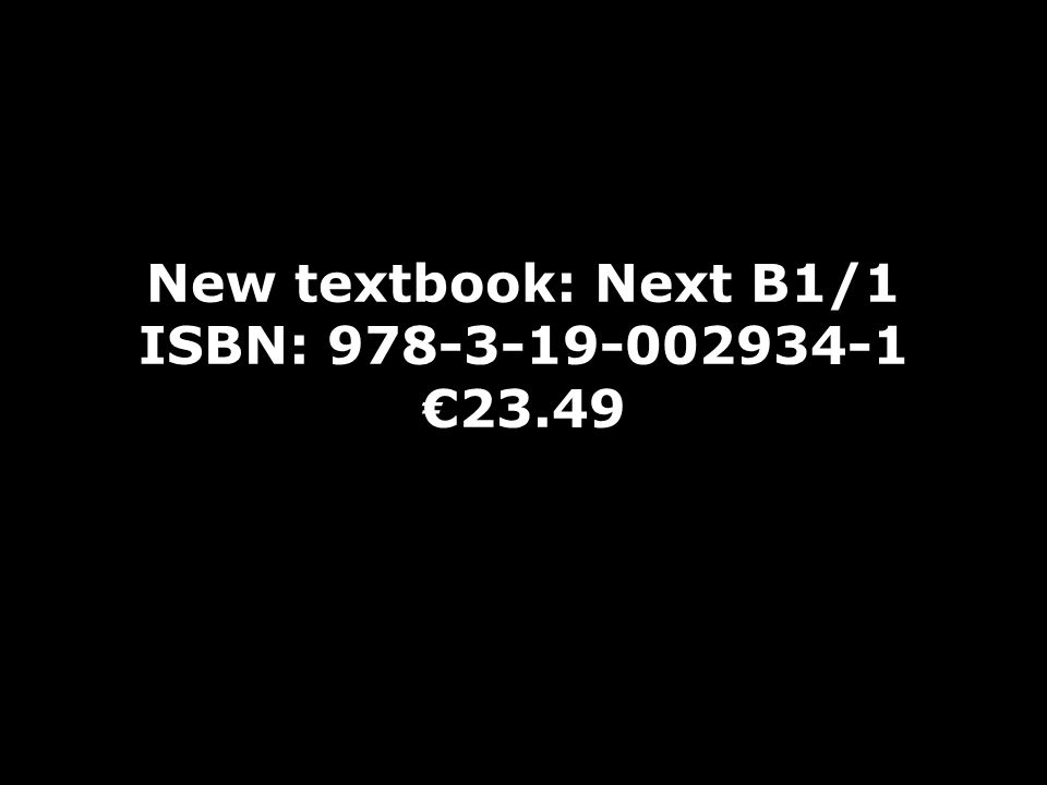 1. Halbjahr 2016 Englisch am Abend (A2-6) 161-40636A, Di, 18.00 – 19.30 Uhr New textbook: Next B1/1 ISBN: 978-3-19-002934-1 €23.49