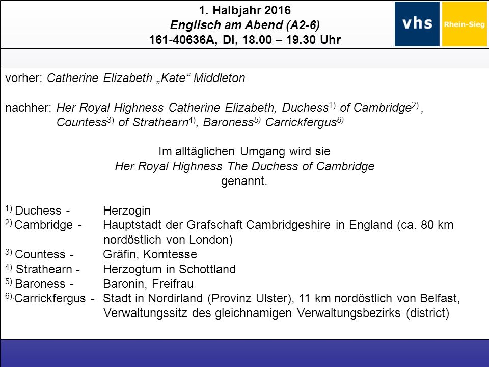 """1. Halbjahr 2016 Englisch am Abend (A2-6) 161-40636A, Di, 18.00 – 19.30 Uhr vorher: Catherine Elizabeth """"Kate"""" Middleton nachher: Her Royal Highness C"""
