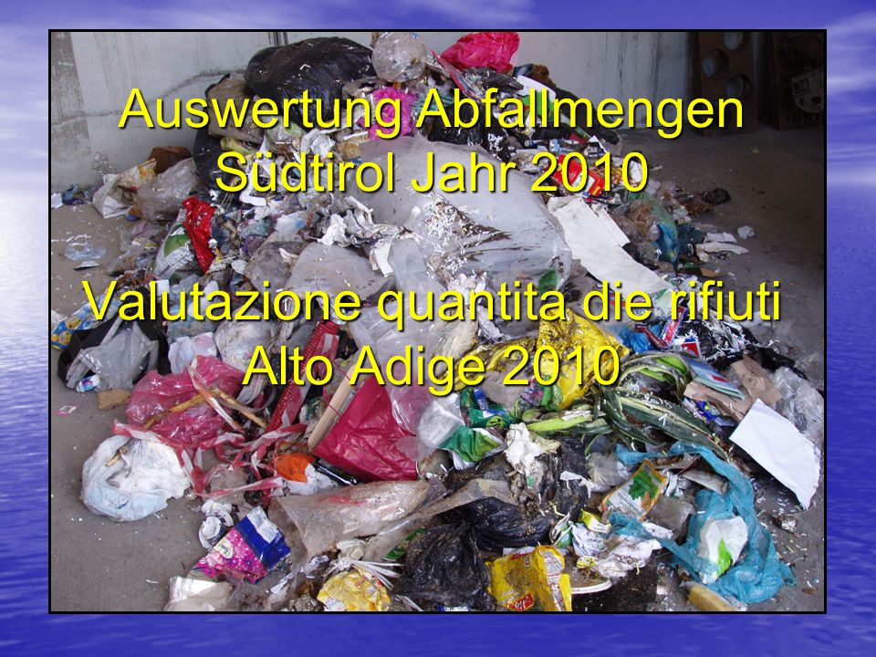 Auswertung Abfallmengen Südtirol Jahr 2010 Valutazione quantita die rifiuti Alto Adige 2010