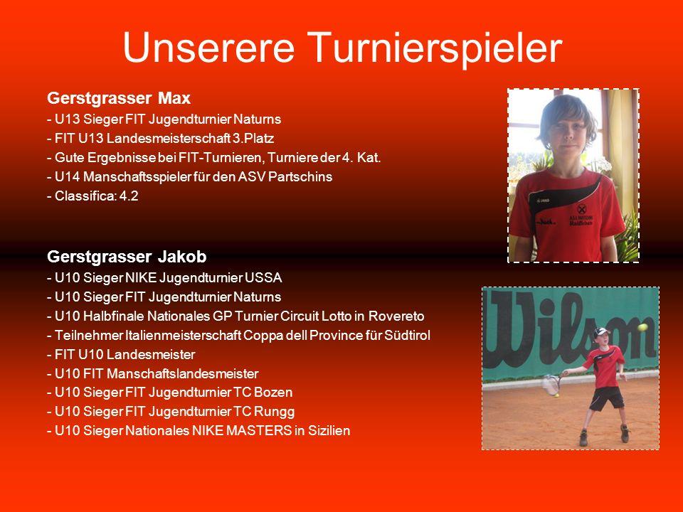 Unserere Turnierspieler Gerstgrasser Max - U13 Sieger FIT Jugendturnier Naturns - FIT U13 Landesmeisterschaft 3.Platz - Gute Ergebnisse bei FIT-Turnieren, Turniere der 4.