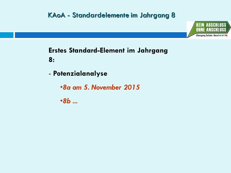 KAoA - Standardelemente im Jahrgang 8 Erstes Standard-Element im Jahrgang 8: - Potenzialanalyse 8a am 5. November 2015 8b...