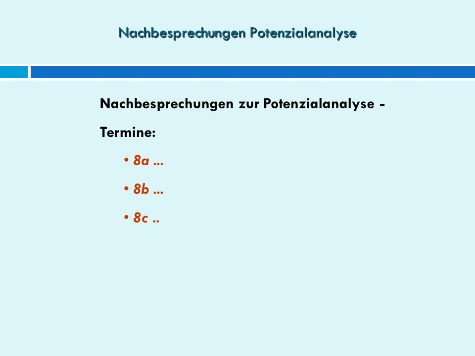 Nachbesprechungen Potenzialanalyse Nachbesprechungen zur Potenzialanalyse - Termine: 8a...