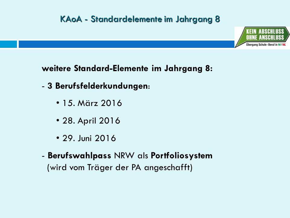 KAoA - Standardelemente im Jahrgang 8 weitere Standard-Elemente im Jahrgang 8: - 3 Berufsfelderkundungen: 15. März 2016 28. April 2016 29. Juni 2016 -