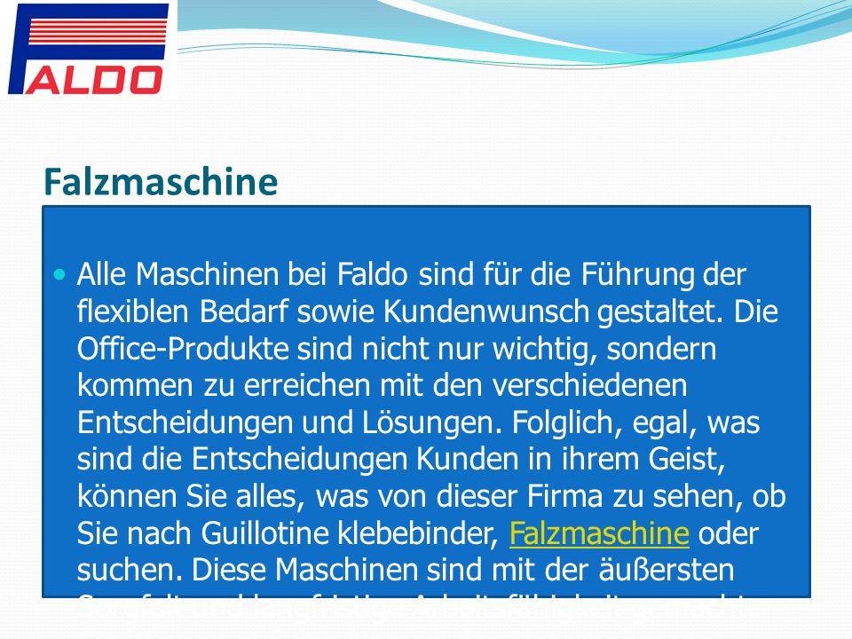 Falzmaschine Alle Maschinen bei Faldo sind für die Führung der flexiblen Bedarf sowie Kundenwunsch gestaltet.