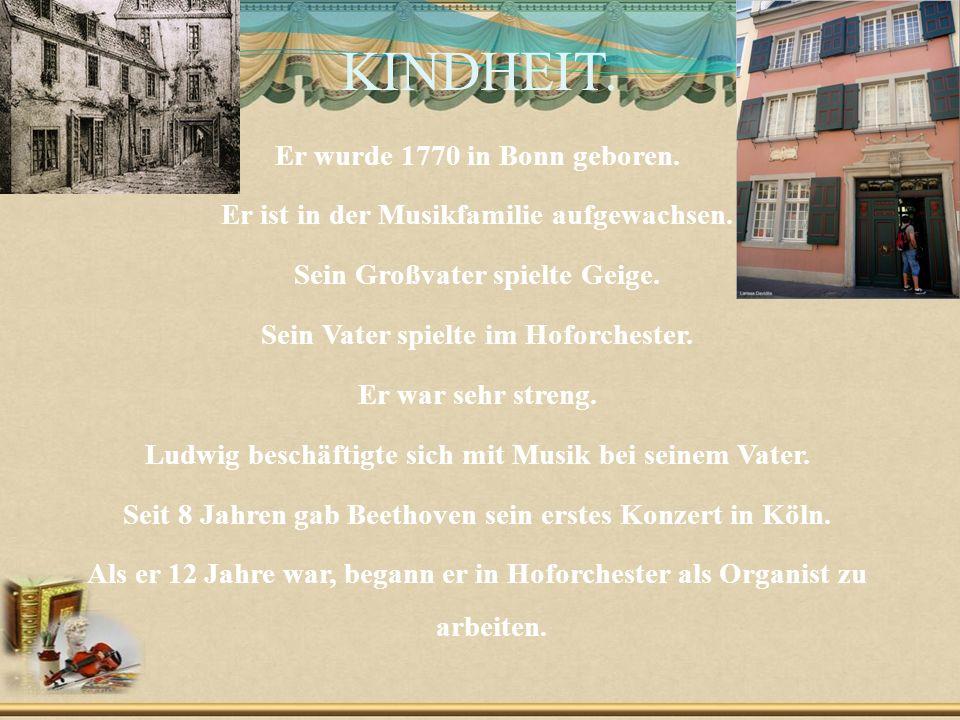 KINDHEIT. Er wurde 1770 in Bonn geboren. Er ist in der Musikfamilie aufgewachsen.