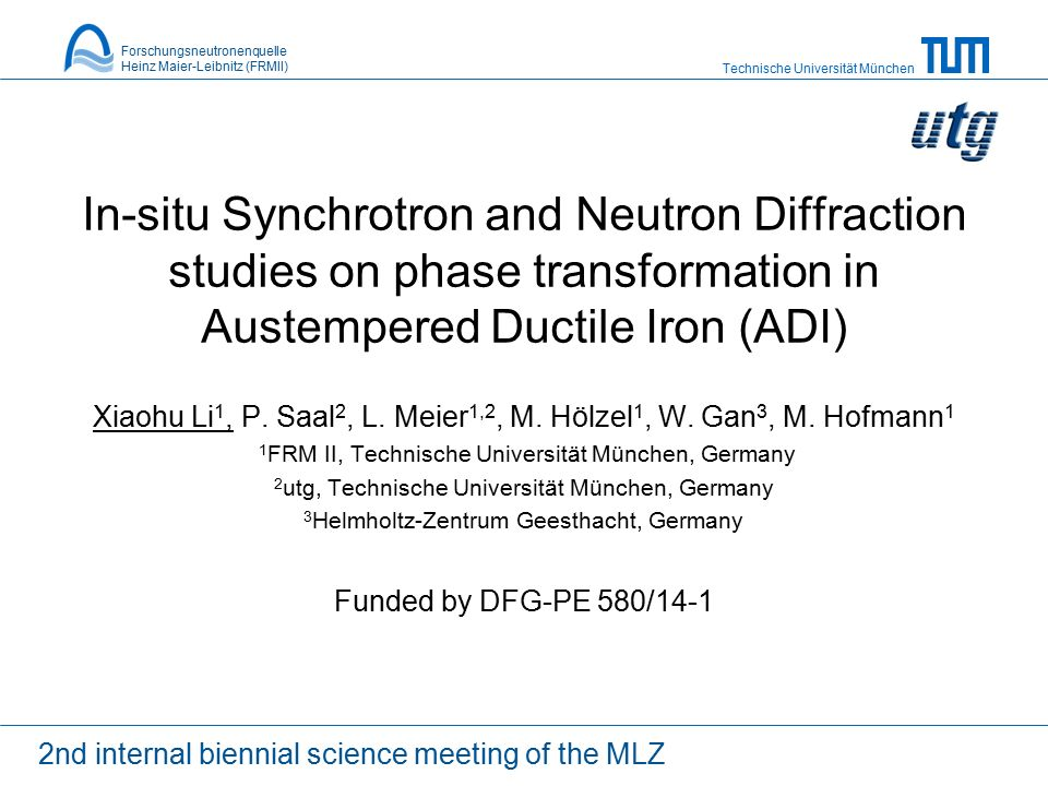 Technische Universität München In-situ Synchrotron and Neutron Diffraction studies on phase transformation in Austempered Ductile Iron (ADI) Xiaohu Li