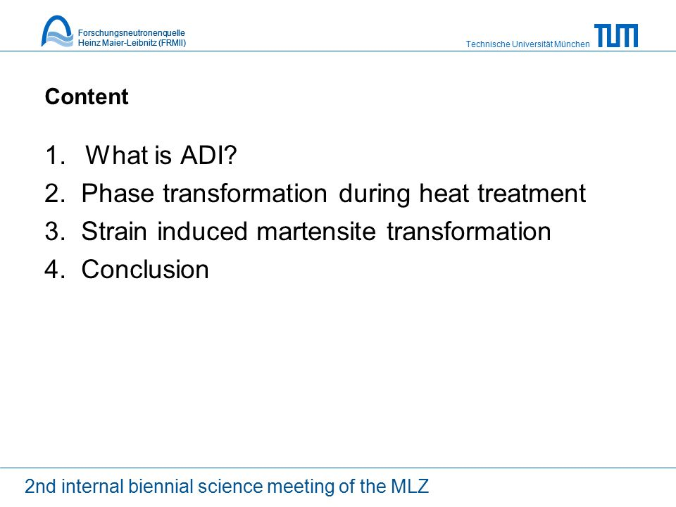 Technische Universität München Forschungsneutronenquelle Heinz Maier-Leibnitz (FRMII) Content 1. What is ADI? 2. Phase transformation during heat trea