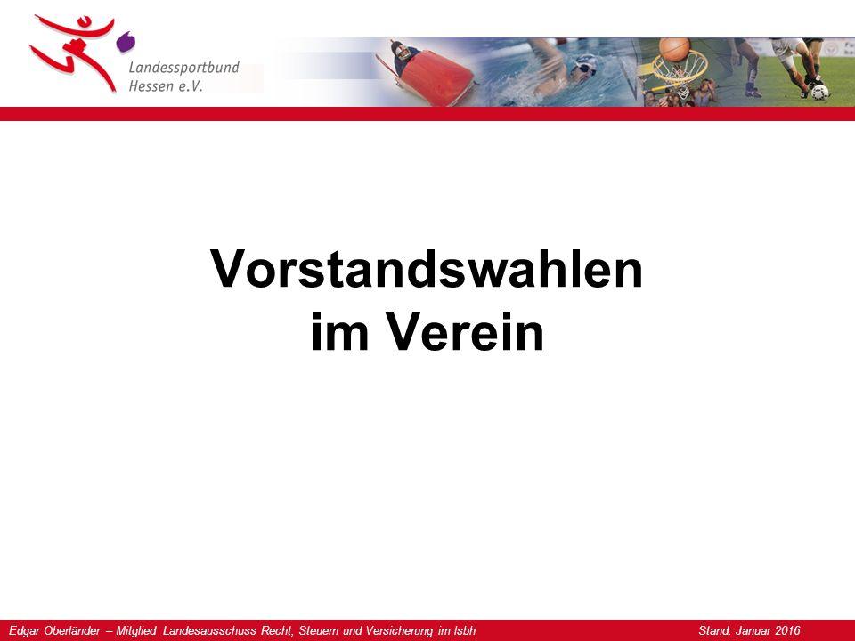Edgar Oberländer – Mitglied Landesausschuss Recht, Steuern und Versicherung im lsbh Stand: Januar 2016 Vorstandswahlen im Verein