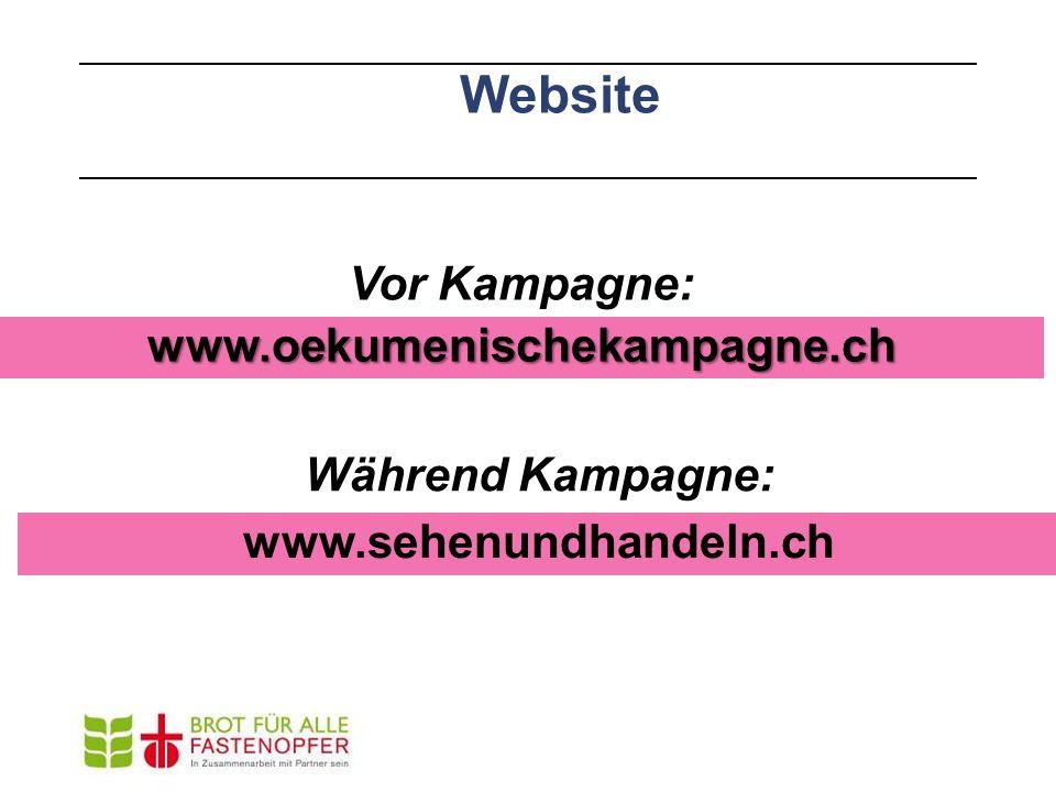 Website www.oekumenischekampagne.ch Vor Kampagne: Während Kampagne: www.sehenundhandeln.ch