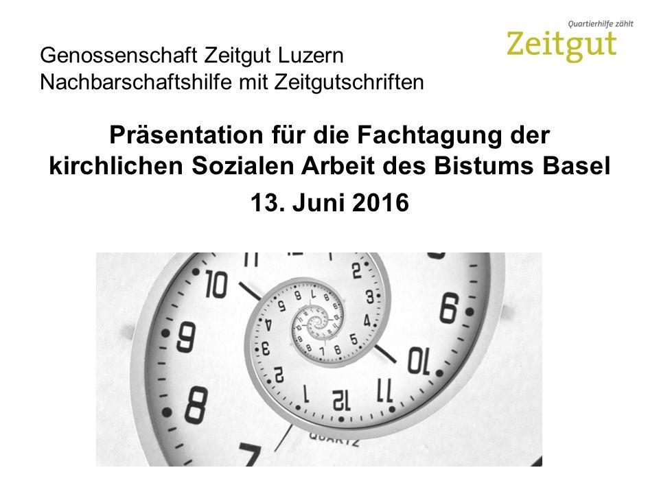Genossenschaft Zeitgut Luzern Nachbarschaftshilfe mit Zeitgutschriften Präsentation für die Fachtagung der kirchlichen Sozialen Arbeit des Bistums Basel 13.