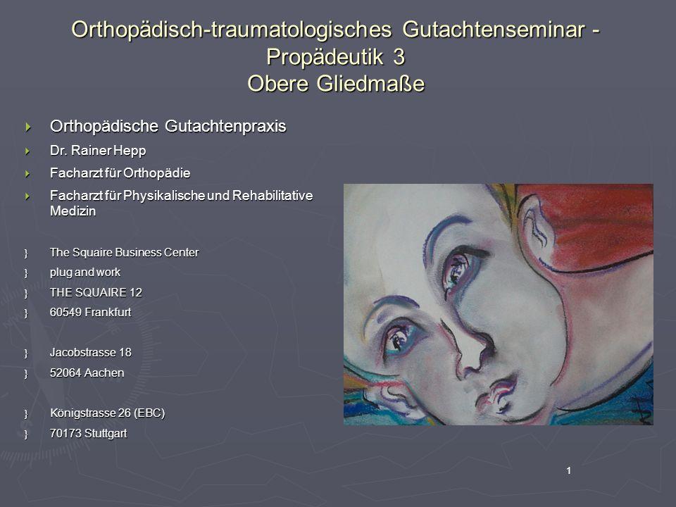 1 Orthopädisch-traumatologisches Gutachtenseminar - Propädeutik 3 Obere Gliedmaße  Orthopädische Gutachtenpraxis  Dr. Rainer Hepp  Facharzt für Ort