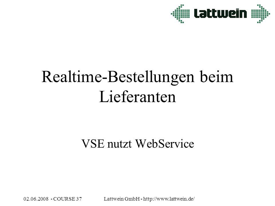 02.06.2008 - COURSE 37Lattwein GmbH - http://www.lattwein.de/ Realtime-Bestellungen beim Lieferanten VSE nutzt WebService