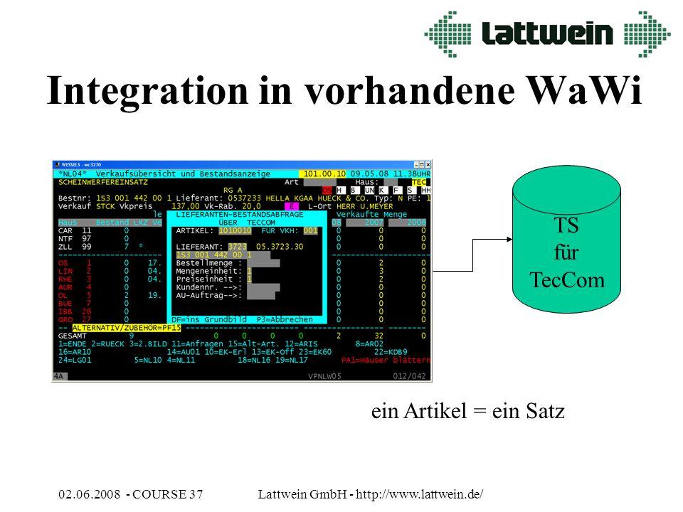 02.06.2008 - COURSE 37Lattwein GmbH - http://www.lattwein.de/ Integration in vorhandene WaWi TS für TecCom ein Artikel = ein Satz