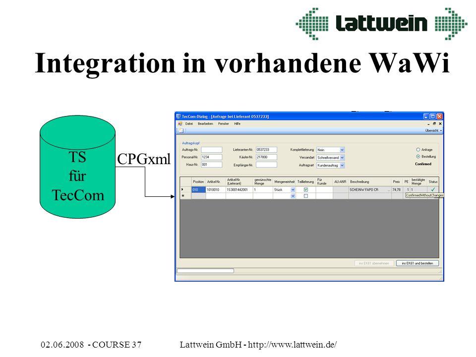 02.06.2008 - COURSE 37Lattwein GmbH - http://www.lattwein.de/ Integration in vorhandene WaWi TS für TecCom CPGxml