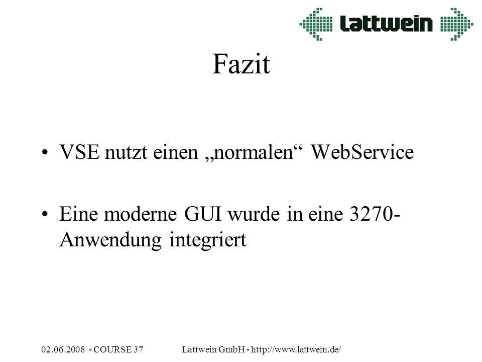 """02.06.2008 - COURSE 37Lattwein GmbH - http://www.lattwein.de/ Fazit VSE nutzt einen """"normalen WebService Eine moderne GUI wurde in eine 3270- Anwendung integriert"""