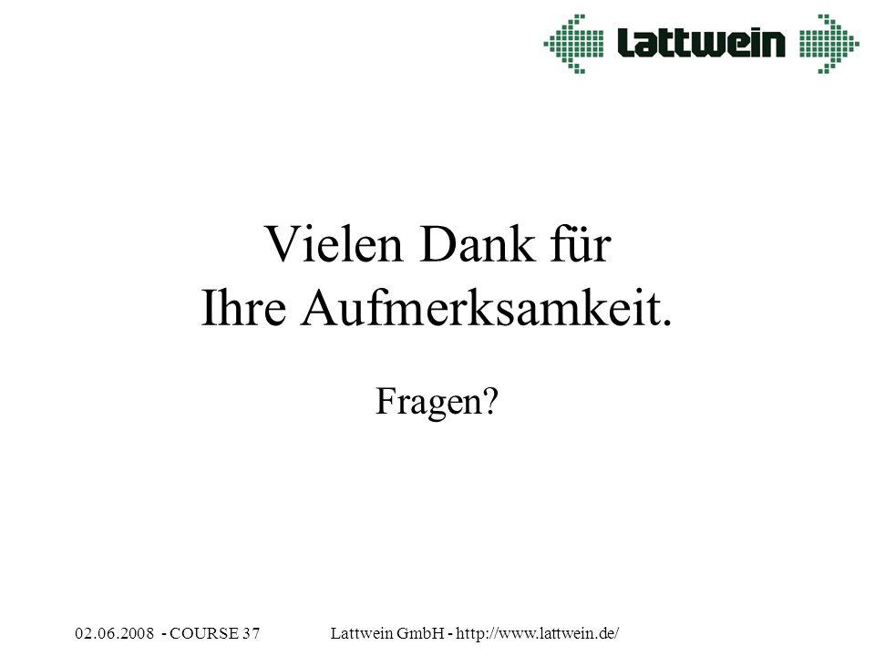 02.06.2008 - COURSE 37Lattwein GmbH - http://www.lattwein.de/ Vielen Dank für Ihre Aufmerksamkeit.