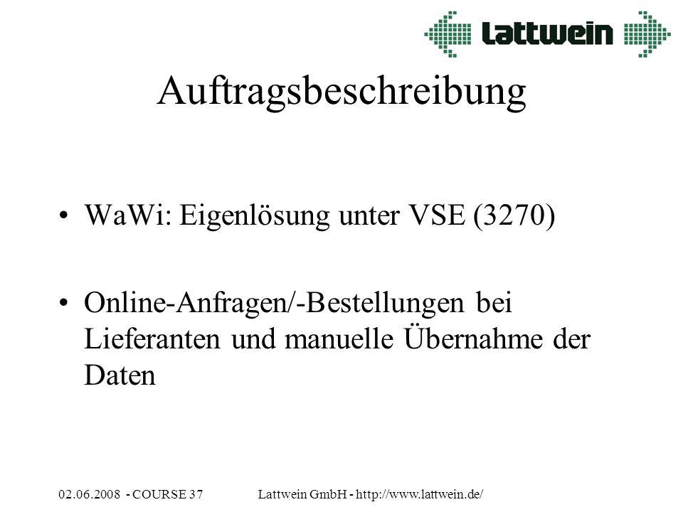 02.06.2008 - COURSE 37Lattwein GmbH - http://www.lattwein.de/ Auftragsbeschreibung WaWi: Eigenlösung unter VSE (3270) Online-Anfragen/-Bestellungen bei Lieferanten und manuelle Übernahme der Daten
