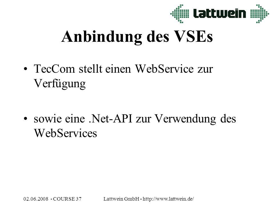 02.06.2008 - COURSE 37Lattwein GmbH - http://www.lattwein.de/ Anbindung des VSEs TecCom stellt einen WebService zur Verfügung sowie eine.Net-API zur Verwendung des WebServices