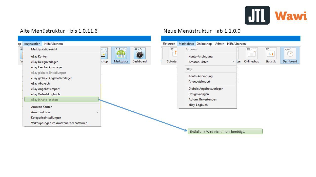 Alte Menüstruktur – bis 1.0.11.6 Neue Menüstruktur – ab 1.1.0.0 Entfallen / Wird nicht mehr benötigt.
