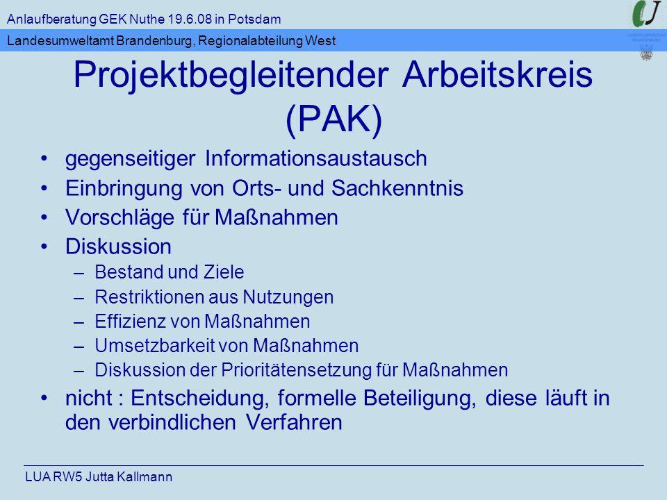 Projektbegleitender Arbeitskreis (PAK) gegenseitiger Informationsaustausch Einbringung von Orts- und Sachkenntnis Vorschläge für Maßnahmen Diskussion