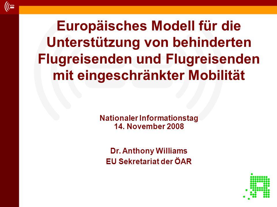 Europäisches Modell für die Unterstützung von behinderten Flugreisenden und Flugreisenden mit eingeschränkter Mobilität Dr. Anthony Williams EU Sekret