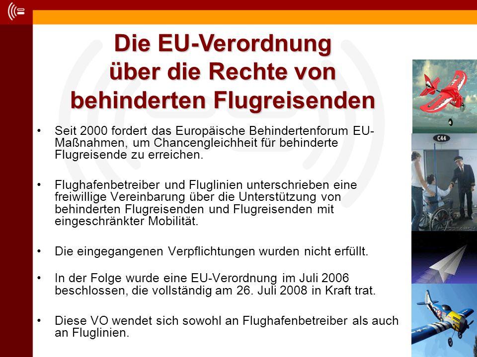 Seit 2000 fordert das Europäische Behindertenforum EU- Maßnahmen, um Chancengleichheit für behinderte Flugreisende zu erreichen. Flughafenbetreiber un