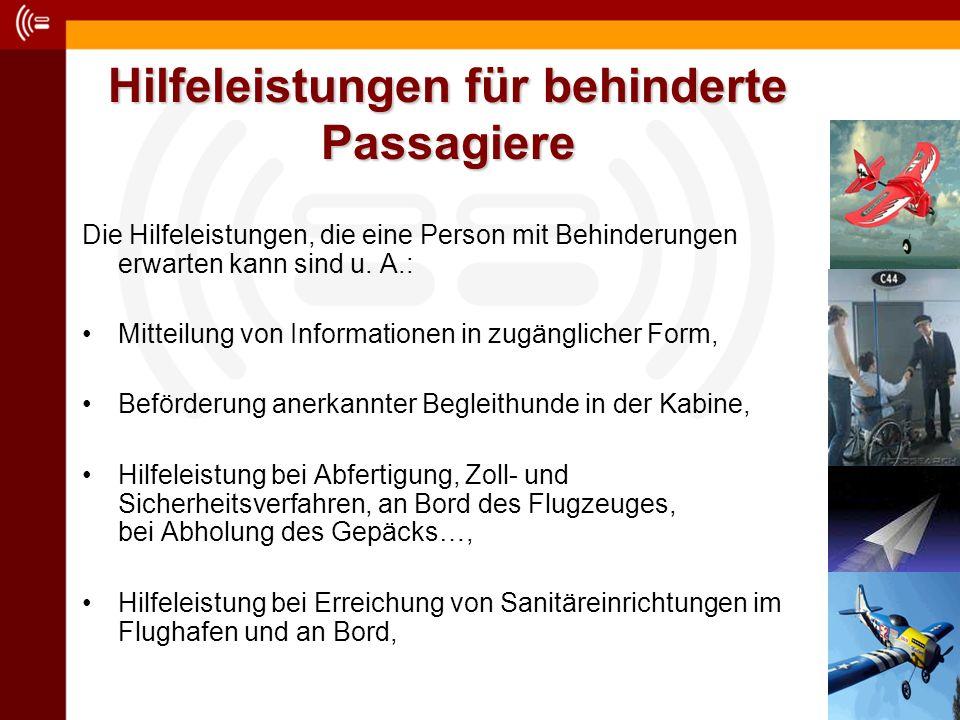 Hilfeleistungen für behinderte Passagiere Die Hilfeleistungen, die eine Person mit Behinderungen erwarten kann sind u. A.: Mitteilung von Informatione