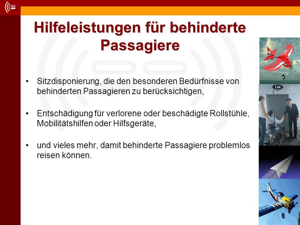 Hilfeleistungen für behinderte Passagiere Sitzdisponierung, die den besonderen Bedürfnisse von behinderten Passagieren zu berücksichtigen, Entschädigung für verlorene oder beschädigte Rollstühle, Mobilitätshilfen oder Hilfsgeräte, und vieles mehr, damit behinderte Passagiere problemlos reisen können.