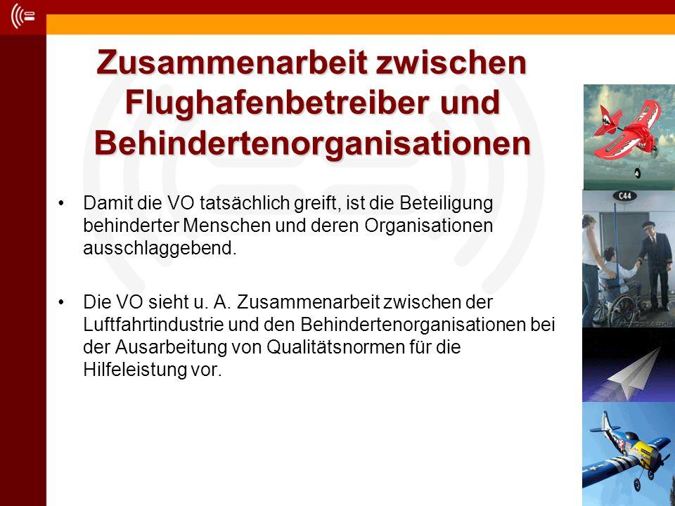 Zusammenarbeit zwischen Flughafenbetreiber und Behindertenorganisationen Damit die VO tatsächlich greift, ist die Beteiligung behinderter Menschen und deren Organisationen ausschlaggebend.