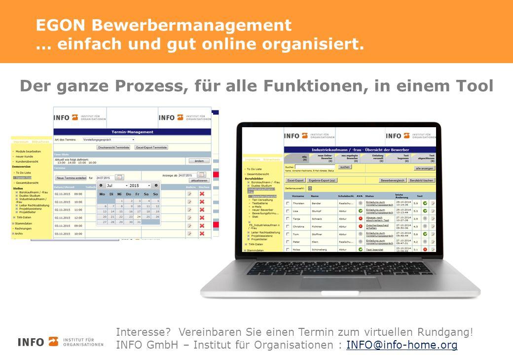 EGON Bewerbermanagement … einfach und gut online organisiert. Interesse? Vereinbaren Sie einen Termin zum virtuellen Rundgang! INFO GmbH – Institut fü