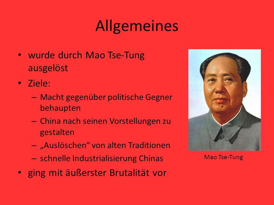 """Allgemeines wurde durch Mao Tse-Tung ausgelöst Ziele: – Macht gegenüber politische Gegner behaupten – China nach seinen Vorstellungen zu gestalten – """""""