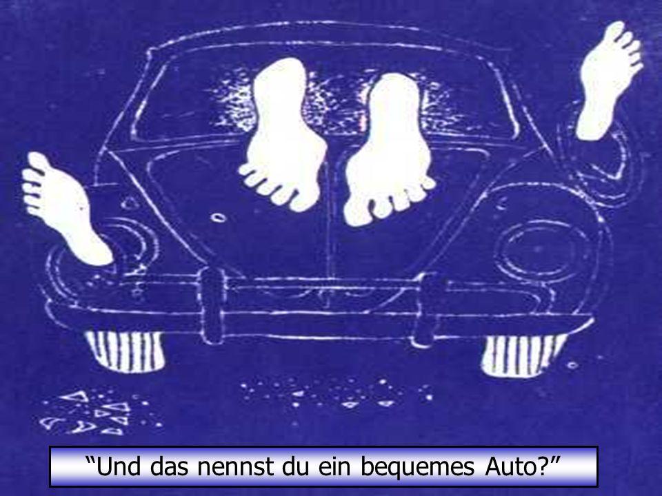 Spassmails bestellen auf: http://funmailer.myblog.de Und das nennst du ein bequemes Auto