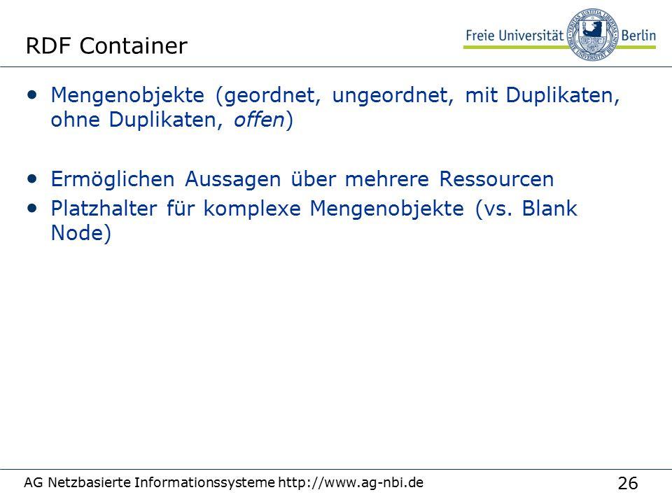 26 AG Netzbasierte Informationssysteme http://www.ag-nbi.de RDF Container Mengenobjekte (geordnet, ungeordnet, mit Duplikaten, ohne Duplikaten, offen) Ermöglichen Aussagen über mehrere Ressourcen Platzhalter für komplexe Mengenobjekte (vs.