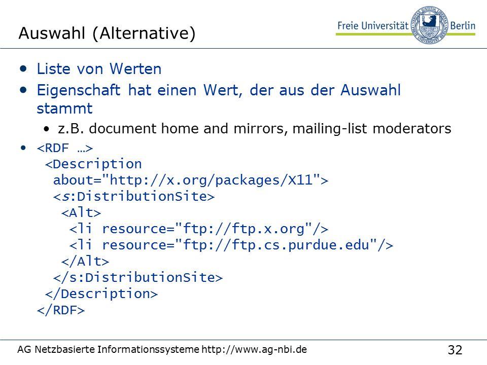 32 AG Netzbasierte Informationssysteme http://www.ag-nbi.de Auswahl (Alternative) Liste von Werten Eigenschaft hat einen Wert, der aus der Auswahl stammt z.B.