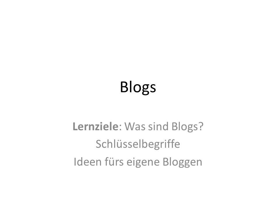 Blogs Lernziele: Was sind Blogs Schlüsselbegriffe Ideen fürs eigene Bloggen