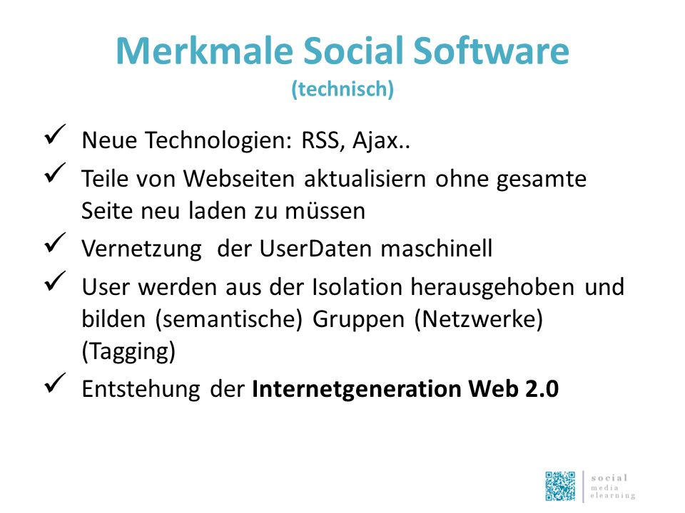 Merkmale Social Software (technisch) Neue Technologien: RSS, Ajax..